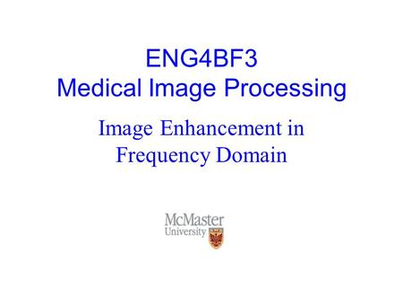 ENG4BF3 Medical Image Processing Image Enhancement in Frequency Domain.