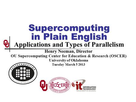 Supercomputing in Plain English Supercomputing in Plain English Applications and Types of Parallelism Henry Neeman, Director OU Supercomputing Center for.