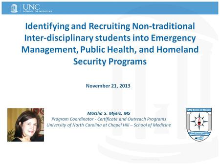 November 21, 2013 Marsha S. Myers, MS Program Coordinator - Certificate and Outreach Programs University of North Carolina at Chapel Hill – School of Medicine.