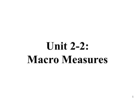 Unit 2-2: Macro Measures 1. Identify the parts of the business cycle 1-7 #5 #6 #7 2 Time Real GDP #3 The Business Cycle Quiz #4 #1 #2 Real GDP.