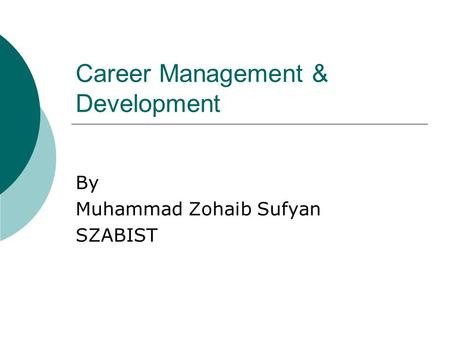 Career Management & Development By Muhammad Zohaib Sufyan SZABIST.