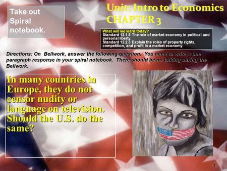 In many countries in Europe, they do not censor nudity or language on television. Should the U.S. do the same? 1 Take out Spiral notebook. What will we.