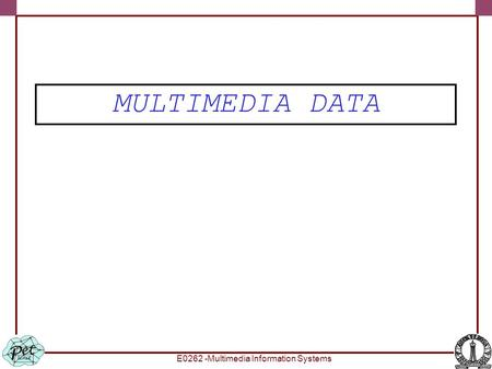 E0262 -Multimedia Information Systems MULTIMEDIA DATA.