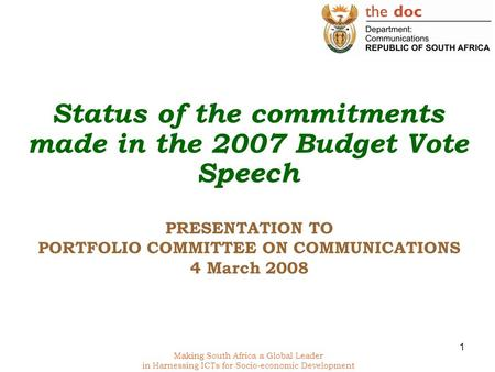 Making South Africa a Global Leader in Harnessing ICTs for Socio-economic Development 1 PRESENTATION TO PORTFOLIO COMMITTEE ON COMMUNICATIONS 4 March 2008.