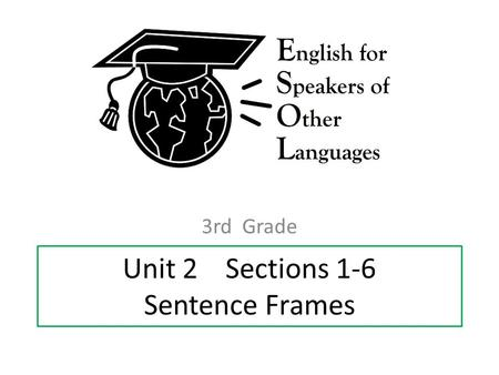Unit 2 Sections 1-6 Sentence Frames 3rd Grade. Unit 2 Section 1 Sentence Frames 3rd Grade.