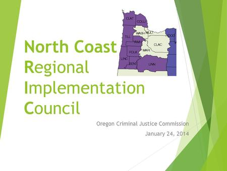 North Coast Regional Implementation Council Oregon Criminal Justice Commission January 24, 2014.