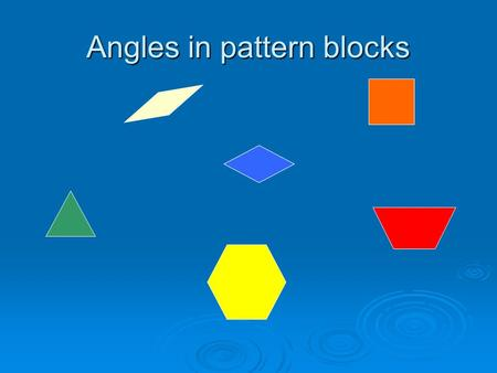 Angles in pattern blocks. Diagonals Joining two nonadjacent vertices of a polygon.