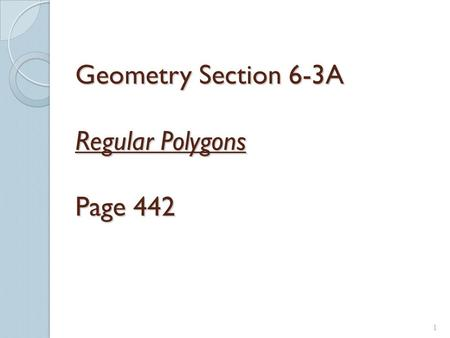 1 Geometry Section 6-3A Regular Polygons Page 442.
