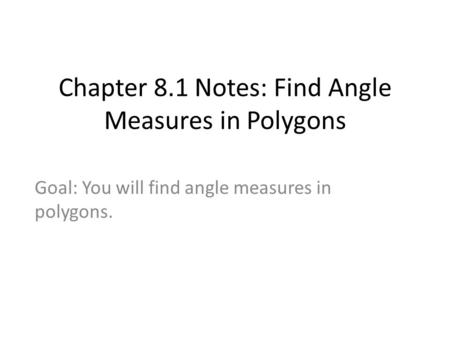 Chapter 8.1 Notes: Find Angle Measures in Polygons Goal: You will find angle measures in polygons.