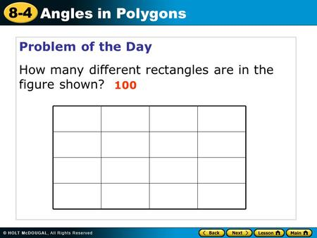 8-4 Angles in Polygons Problem of the Day How many different rectangles are in the figure shown? 100.