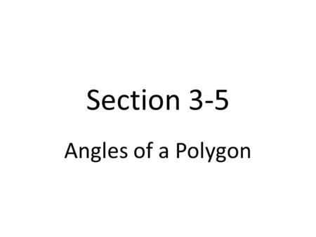 Section 3-5 Angles of a Polygon. many two endpoint collinear Yes No angles.
