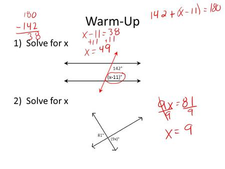 Warm-Up 1)Solve for x 2)Solve for x 142° (x-11)° 81° (9x)°