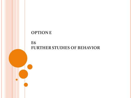 OPTION E E6 FURTHER STUDIES OF BEHAVIOR. Social Behavior – May benefit animals by allowing cooperation and division of labor (ex. insects) – an actively.