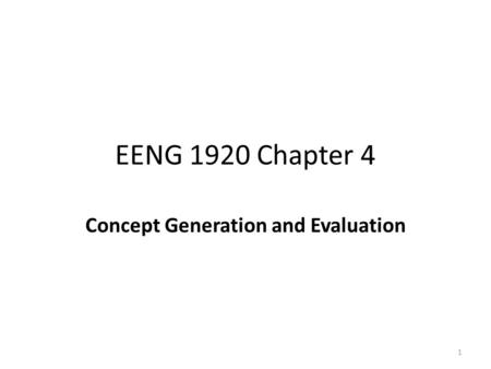 EENG 1920 Chapter 4 Concept Generation and Evaluation 1.