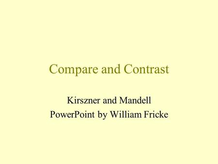 Compare and Contrast Kirszner and Mandell PowerPoint by William Fricke.