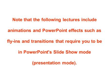 Note that the following lectures include animations and PowerPoint effects such as fly-ins and transitions that require you to be in PowerPoint's Slide.