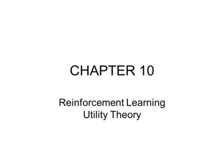 CHAPTER 10 Reinforcement Learning Utility Theory.
