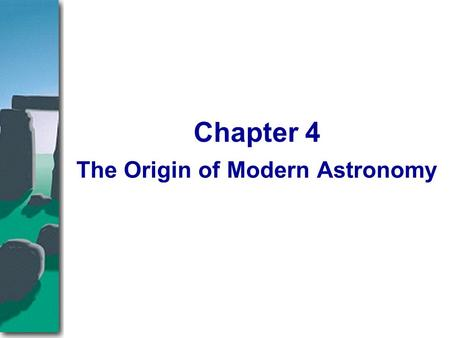 The Origin of Modern Astronomy Chapter 4. The sun, moon, and planets sweep out a beautiful and complex dance across the heavens. Previous chapters have.