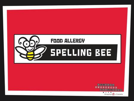 Food Allergy Spelling Bee. Rules Participants need piece of paper and a pen Keep track of your score – 1 point/correct word – Correct spellings given.