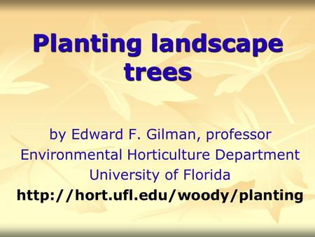 Planting landscape trees by Edward F. Gilman, professor Environmental Horticulture Department University of Florida