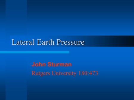 Lateral Earth Pressure John Sturman Rutgers University 180:473.