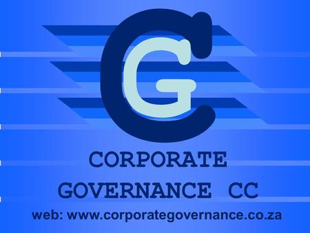C CORPORATE GOVERNANCE CC G web: www.corporategovernance.co.za.