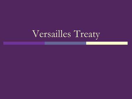 Versailles Treaty. From War to Peace  War winds down  Nations unclear on war aims  Wilson develops 14 points Used as the basis for the peace treaty.