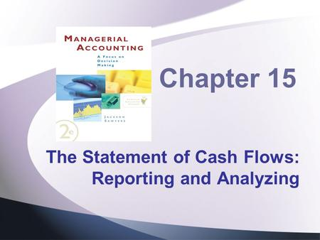 Chapter 15 The Statement of Cash Flows: Reporting and Analyzing.