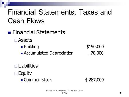 Financial Statements, Taxes and Cash Flow1 Financial Statements, Taxes and Cash Flows Financial Statements  Assets Building $190,000 Accumulated Depreciation.