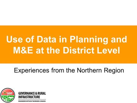 Use of Data in Planning and M&E at the District Level Experiences from the Northern Region.