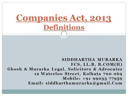 SIDDHARTHA MURARKA FCS, LL.B, B.COM(H) Ghosh & Murarka Legal, Solicitors & Advocates 12 Waterloo Street, Kolkata 700 069 Mobile: +91 99033 77959 Email: