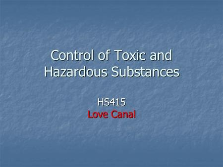 Control of Toxic and Hazardous Substances HS415 Love Canal.