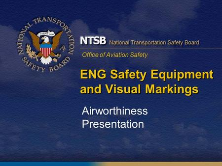 Office of Aviation Safety ENG Safety Equipment and Visual Markings Airworthiness Presentation.