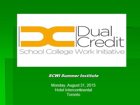 SCWI Summer Institute Monday, August 31, 2015 Hotel Intercontinental Toronto.