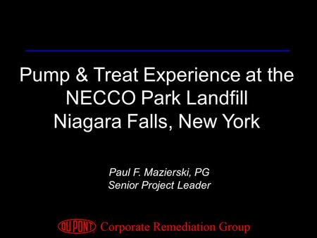 Pump & Treat Experience at the NECCO Park Landfill Niagara Falls, New York Paul F. Mazierski, PG Senior Project Leader.