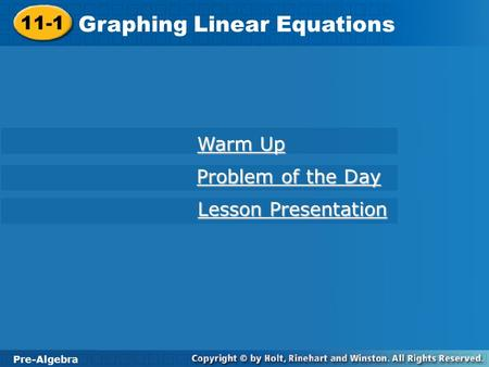 11-1 Graphing Linear Equations Pre-Algebra Warm Up Warm Up Problem of the Day Problem of the Day Lesson Presentation Lesson Presentation.