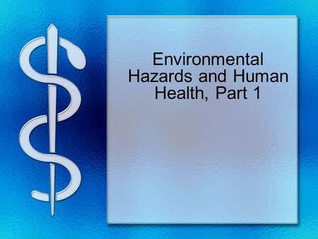 Environmental Hazards and Human Health, Part 1. CHEMICAL HAZARDS A hazardous chemical can harm humans or other animals because it may: –Be flammable –Be.