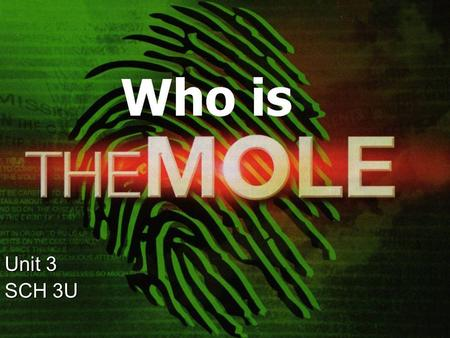 Unit 3 SCH 3U. What is a Mole?  A small rodent-like animal that burrows underground  A double-agent  A dark growth on a person's body  It is all of.