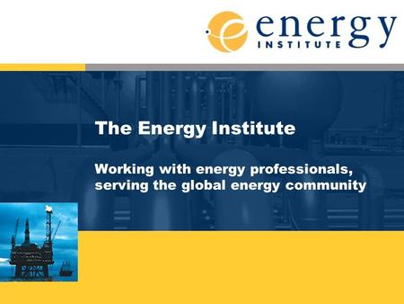 The Energy Institute Working with energy professionals, serving the global energy community.