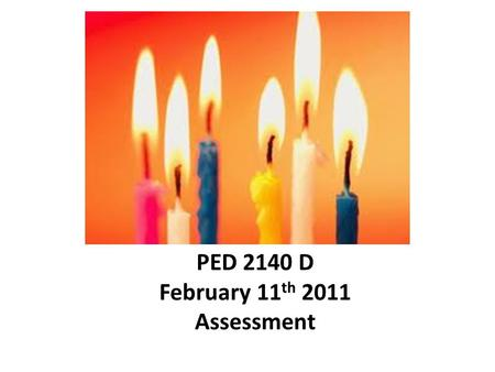PED 2140 D February 11 th 2011 Assessment. learning offor as Assessment can be: