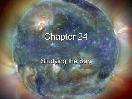 Chapter 24 Studying the Sun. Electromagnetic radiation includes gamma rays, X- rays, ultraviolet light, visible light, infrared radiation, microwaves,