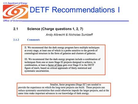 Office of Science U.S. Department of Energy DETF Recommendations I 2.1Science (Charge questions 1, 2, 7) Andy Albrecht & Nicholas Suntzeff 2.1.2Comments.