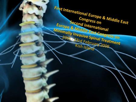 First International Europe & Middle East Congress on Second International Europe & Middle East Congress on Minimally Invasive Spinal Treatment 20th - 23rd.