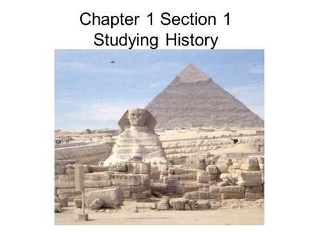 Chapter 1 Section 1 Studying History. 1. What is history? History is the study of the past. 2.Who are historians? Historians are people who study history.