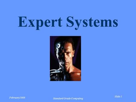 Slide 1 February2008 Standard Grade Computing Expert Systems.