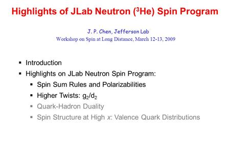 Highlights of JLab Neutron ( 3 He) Spin Program J. P. Chen, Jefferson Lab Workshop on Spin at Long Distance, March 12-13, 2009  Introduction  Highlights.