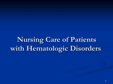 1 Nursing Care of Patients with Hematologic Disorders.