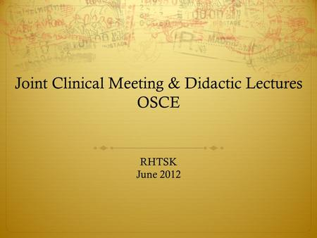 Joint Clinical Meeting & Didactic Lectures OSCE RHTSK June 2012.