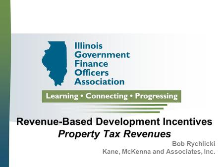 Revenue-Based Development Incentives Property Tax Revenues Bob Rychlicki Kane, McKenna and Associates, Inc.