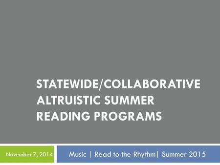 Music | Read to the Rhythm| Summer 2015 November 7, 2014 STATEWIDE/COLLABORATIVE ALTRUISTIC SUMMER READING PROGRAMS.